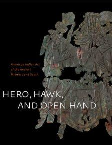 Hero, Hawk, and Open Hand American Indian Art of the Ancient Midwest