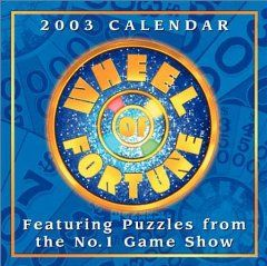 Wheel of Fortune 2003 Calendar Featuring Puzzles from the No. 1 Game