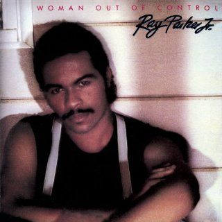 Woman Out Of Control   Expanded Edition: Ray Parker Jr