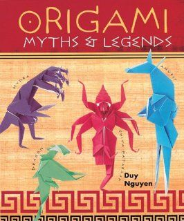 Origami Myths & Legends Duy Nguyen 9781402715501 Books