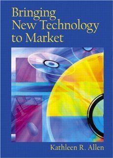 Bringing New Technology to Market: Kathleen R. Allen: 9780130933737