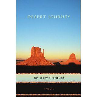 Desert Journey (9780595422265) Dr Jerry Burgener Books
