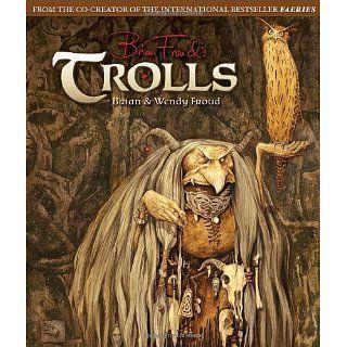 Trolls Brian Froud, Wendy Froud 9781419704383 Books
