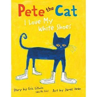 Pete the Cat I Love My White Shoes Eric Litwin, James Dean