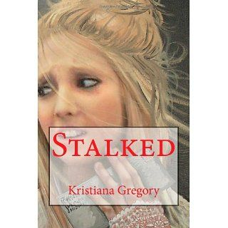 Stalked: Kristiana Gregory: 9781477434826: Books