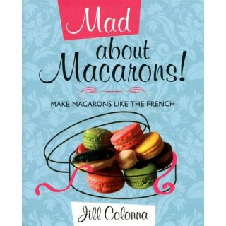 MAD ABOUT MACARONS  MAKE MACARONS LIKE THE FRENCH   Achat / Vente