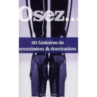 OSEZ; 20 HISTOIRES DE SOUMISSION & DOMINATION   Achat / Vente livre