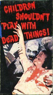 Children Shouldnt Play with Dead Things [VHS] Alan