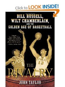 The Rivalry Bill Russell, Wilt Chamberlain, and the Golden Age of