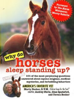 Why Do Horses Sleep Standing Up?: 101 of the Most Perplexing Questions