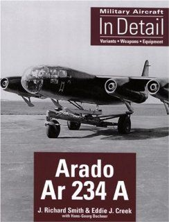 Arado Ar 234 A (Military Aircraft in Detail) Richard Smith