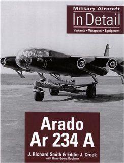 Arado Ar 234 A (Military Aircraft in Detail) Richard Smith