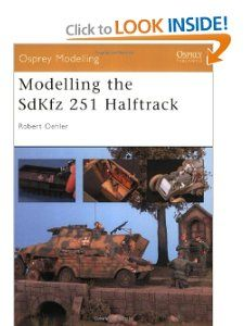 Modelling he SdKfz 251 Halfrack (Osprey Modelling) Bob Oehler