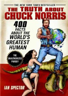 The Truth About Chuck Norris 400 Facts About the World Greatest Human