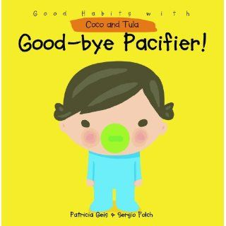 Good Bye Pacifier (Good Habits with Coco & Tula) Patricia