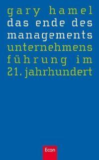 Das Ende des Managements Unternehmensführung im 21. Jahrhundert