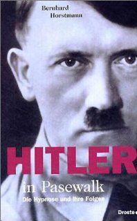 Hitler in Pasewalk Die Hypnose und ihre Folgen Bernhard