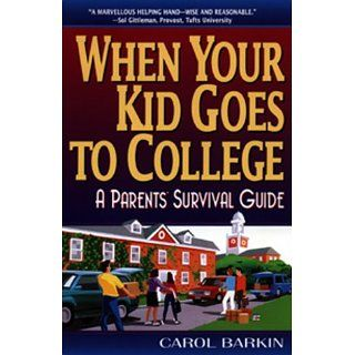 When Your Kid Goes to College A Parents Survival Guide Carol Barkin