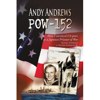 Andy Andrews POW 152: How I survived 3 1/2 years as a Japanese
