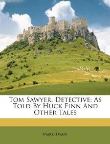 Tom Sawyer, Detective As Told By Huck Finn And Other Tales Mark