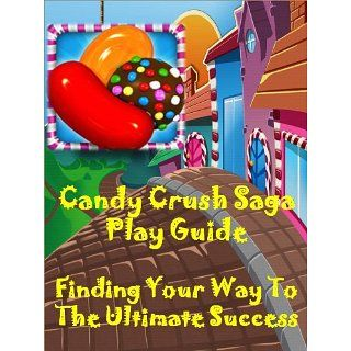Candy Crush Saga Play Guide: Finding Your Way to the Ultimate Success