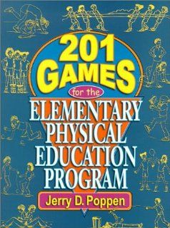 201 Games for the Elementary Physical Education Program: Jerry D