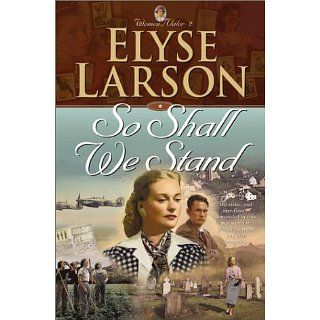 So Shall We Stand (Women of Valor) (Book 2) Elyse Larson