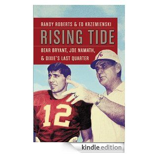 Rising Tide Bear Bryant, Joe Namath, and Dixies Last Quarter Randy