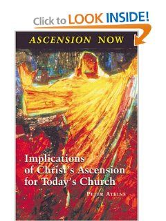 Ascension Now Implications of Christs Ascension for Todays Church