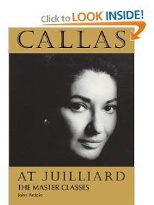 Callas at Juilliard The Master Classes John Ardoin 9781574670424