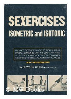 Sexercises, isometric and isotonic: Edward ORelly: Books