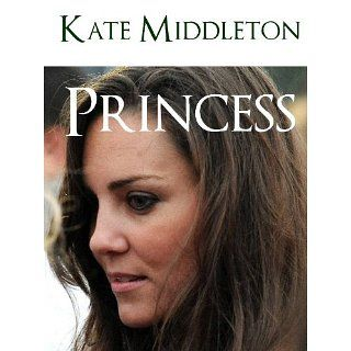 KATE MIDDLETON PRINCESS (Special Royal Wedding Edition) MINI BIOGRAPHY