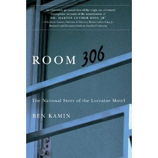 Room 306 The National Story of the Lorraine Motel Ben Kamin