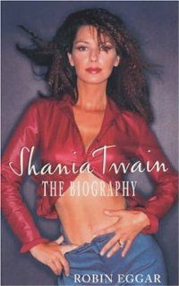 Shania Twain: Robin Eggar: 9780747247937: Books