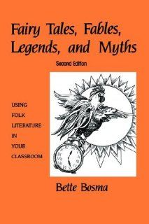 Fairy Tales, Fables, Legends, and Myths Using Folk Literature in Your