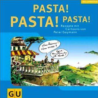 Pasta! Pasta! Pasta! Rezepte mit Cartoons von Peter Gaymann