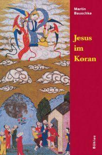 Jesus im Koran: Martin Bauschke: Bücher