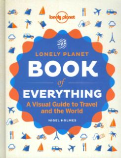 Lonely Planet the Book of Everything A Visual Guide to Travel and the